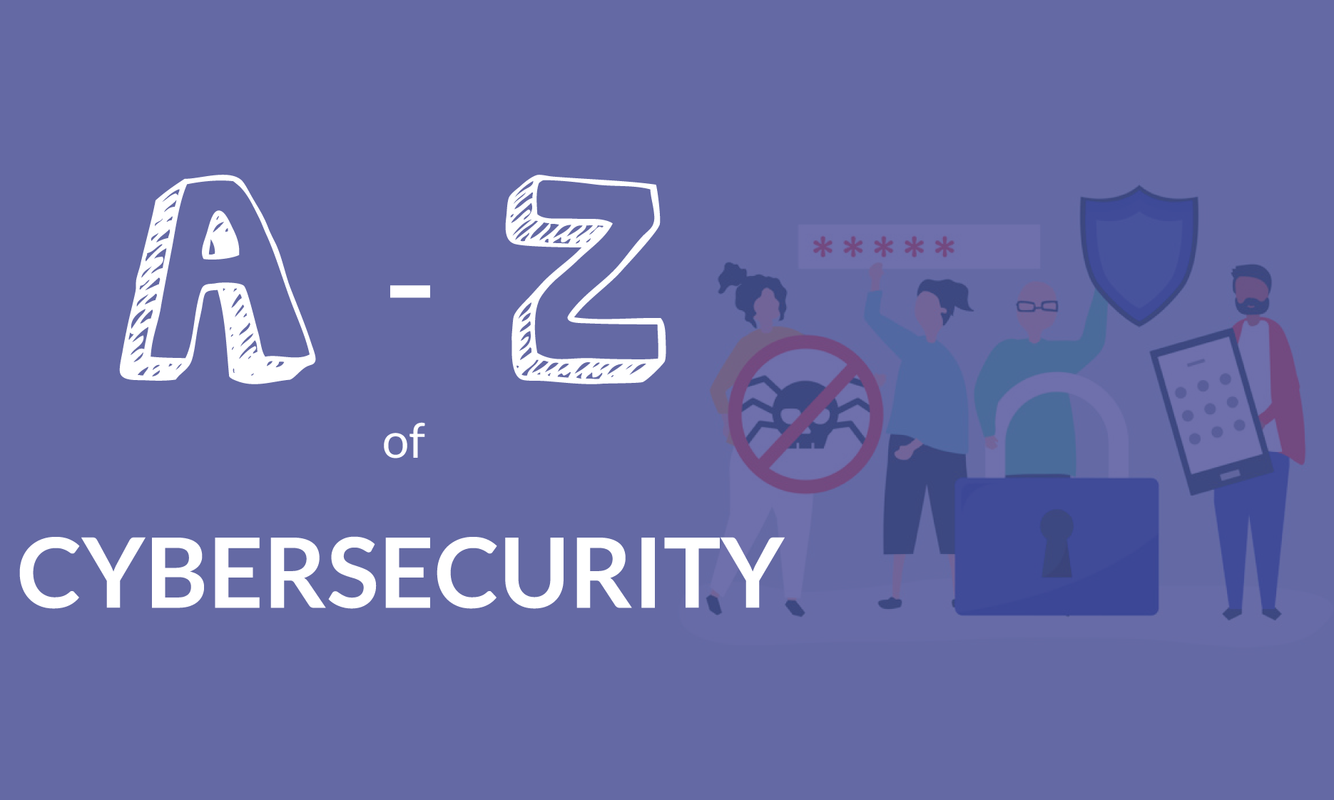 A – Z Of Cybersecurity
